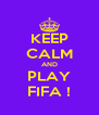 KEEP CALM AND PLAY FIFA ! - Personalised Poster A4 size