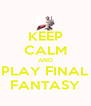 KEEP CALM AND PLAY FINAL FANTASY - Personalised Poster A4 size