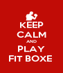 KEEP CALM AND PLAY FIT BOXE  - Personalised Poster A4 size