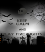 KEEP CALM AND PLAY FIVE NIGHTS AT FREDIES - Personalised Poster A4 size