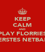 KEEP CALM AND PLAY FLORRIES EERSTES NETBALL - Personalised Poster A4 size