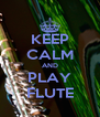 KEEP CALM AND PLAY FLUTE - Personalised Poster A4 size