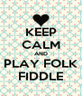 KEEP CALM AND PLAY FOLK FIDDLE - Personalised Poster A4 size