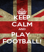 KEEP CALM AND PLAY  FOOTBALL! - Personalised Poster A4 size