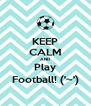 KEEP CALM AND Play Football! ('~') - Personalised Poster A4 size