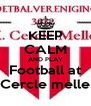 KEEP CALM AND PLAY Football at Cercle melle - Personalised Poster A4 size