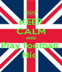 KEEP CALM AND Play football  Nic  - Personalised Poster A4 size