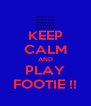 KEEP CALM AND PLAY FOOTIE !! - Personalised Poster A4 size