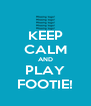 KEEP CALM AND PLAY FOOTIE! - Personalised Poster A4 size