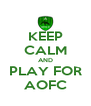 KEEP CALM AND PLAY FOR AOFC - Personalised Poster A4 size