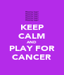 KEEP CALM AND PLAY FOR CANCER - Personalised Poster A4 size