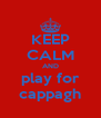 KEEP CALM AND play for cappagh - Personalised Poster A4 size
