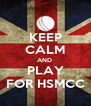 KEEP CALM AND  PLAY FOR HSMCC - Personalised Poster A4 size
