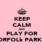 KEEP CALM AND PLAY FOR NORFOLk PARK FC - Personalised Poster A4 size
