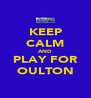 KEEP CALM AND PLAY FOR OULTON - Personalised Poster A4 size