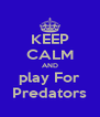 KEEP CALM AND play For Predators - Personalised Poster A4 size