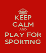 KEEP CALM AND PLAY FOR SPORTING - Personalised Poster A4 size