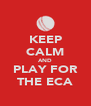 KEEP CALM AND PLAY FOR THE ECA - Personalised Poster A4 size