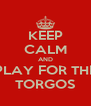 KEEP CALM AND PLAY FOR THE TORGOS - Personalised Poster A4 size
