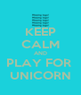 KEEP CALM AND PLAY FOR  UNICORN - Personalised Poster A4 size