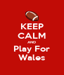 KEEP CALM AND Play For Wales - Personalised Poster A4 size