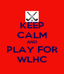 KEEP CALM AND PLAY FOR WLHC - Personalised Poster A4 size