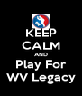 KEEP CALM AND Play For WV Legacy - Personalised Poster A4 size