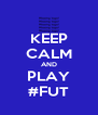 KEEP CALM AND PLAY #FUT - Personalised Poster A4 size