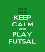 KEEP CALM AND PLAY FUTSAL - Personalised Poster A4 size