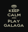 KEEP CALM AND PLAY GALAGA - Personalised Poster A4 size
