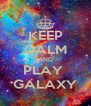 KEEP CALM AND PLAY  GALAXY - Personalised Poster A4 size