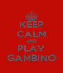 KEEP CALM AND PLAY GAMBINO - Personalised Poster A4 size