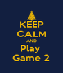 KEEP CALM AND Play  Game 2 - Personalised Poster A4 size