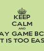 KEEP CALM AND PLAY GAME BCOS LIT IS TOO EASY - Personalised Poster A4 size