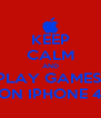 KEEP CALM AND PLAY GAMES  ON IPHONE 4 - Personalised Poster A4 size