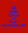 KEEP CALM AND PLAY GANGCRAFT - Personalised Poster A4 size