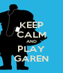 KEEP CALM AND PLAY GAREN - Personalised Poster A4 size