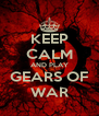 KEEP CALM AND PLAY GEARS OF WAR - Personalised Poster A4 size