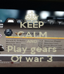 KEEP CALM AND Play gears Of war 3 - Personalised Poster A4 size
