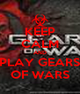 KEEP CALM AND PLAY GEARS OF WARS - Personalised Poster A4 size