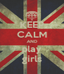 KEEP CALM AND play girls - Personalised Poster A4 size