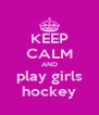 KEEP CALM AND play girls hockey - Personalised Poster A4 size