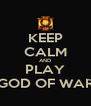 KEEP CALM AND PLAY GOD OF WAR - Personalised Poster A4 size