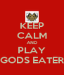 KEEP CALM AND PLAY GODS EATER - Personalised Poster A4 size