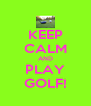 KEEP CALM AND PLAY GOLF! - Personalised Poster A4 size