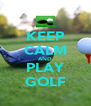 KEEP CALM AND PLAY GOLF - Personalised Poster A4 size