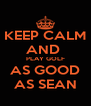 KEEP CALM AND  PLAY GOLF AS GOOD AS SEAN - Personalised Poster A4 size