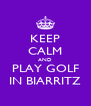 KEEP CALM AND PLAY GOLF IN BIARRITZ - Personalised Poster A4 size