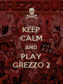 KEEP CALM AND PLAY GREZZO 2 - Personalised Poster A4 size