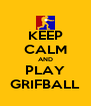 KEEP CALM AND PLAY GRIFBALL - Personalised Poster A4 size